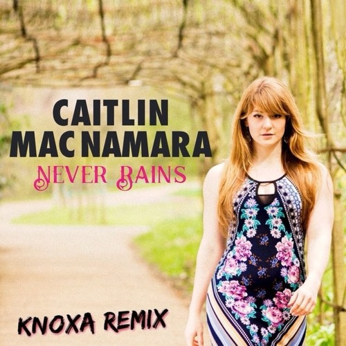 Never Rains (Knoxa Remix)