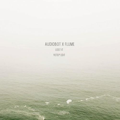 audiobot & flume - Lost It (yetep edit)