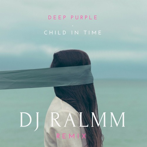 Deep Purple - Child In Time (Dj Ralmm Remix)[FREE DOWNLOAD]
