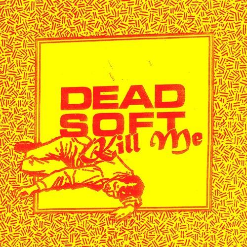 "Dead Soft ""Kill Me"""