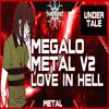 Megalo Metal V2: Chara's L.O.V.E. In Hell [Megalo Strike Back Remix]