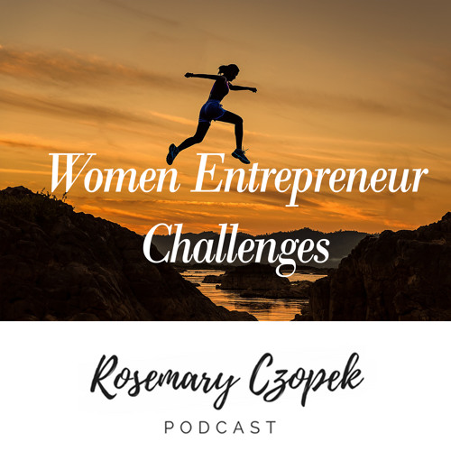 Ep 07: Women Entrepreneur Challenges