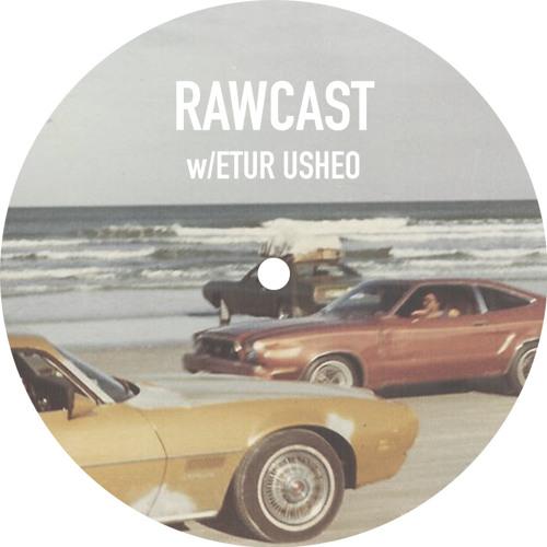 RAWCAST w/Etur Usheo