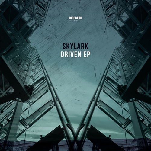 Skylark - Driven EP - Dispatch LTD 053 - OUT NOW