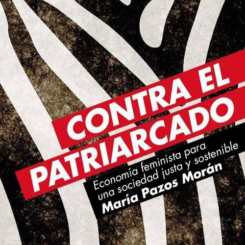 «Contra el patriarcado. Economía feminista para una sociedad justa y sostenible»»