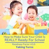 How to Make Sure Your Child is REALLY Ready For School Readiness Factor #3.1: Taking Turns