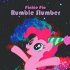 Pinkie Pie Rumble Slumber Party (What this Calls for)