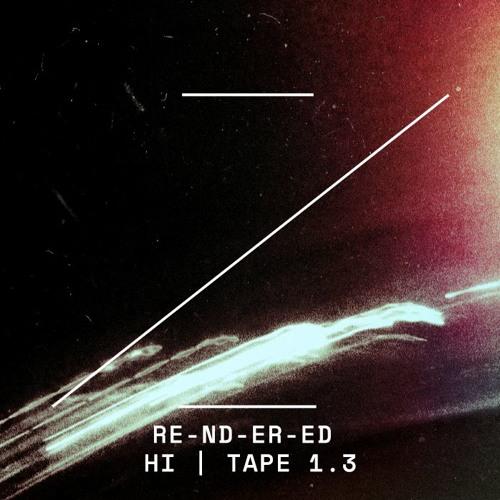 RE-ND-ER-ED | HI | TAPE 1.3