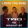 TWO feat Amanat - I Need You More - Official Audio
