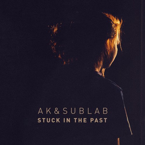 AK & Sublab - Stuck In The Past