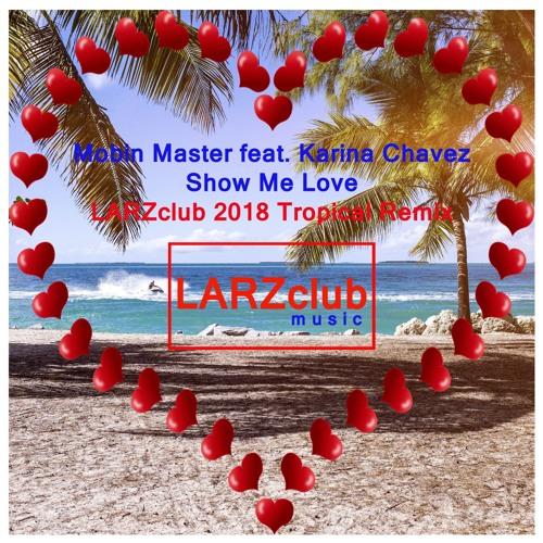 Mobin Master feat  Karina Chavez - Show Me Love (LARZclub 2018