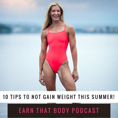#97 10 Tips to NOT Gain Weight this Summer!
