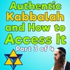 Authentic Kabbalah and How to Access It - Part 3 of 4