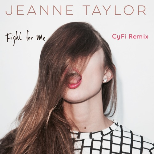 Jeanne Taylor - Fight for Me (CyFi Remix)