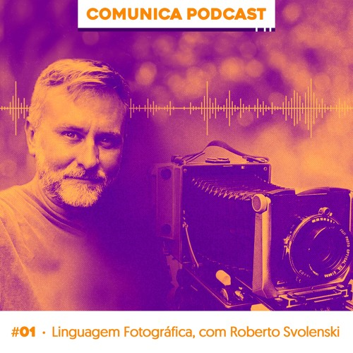 #01 - PAPO COM O CATEDRÁTICO: Linguagem Fotográfica, com Roberto Svolenski