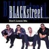 BLACKSTREET* ~DON'T LEAVE ME~