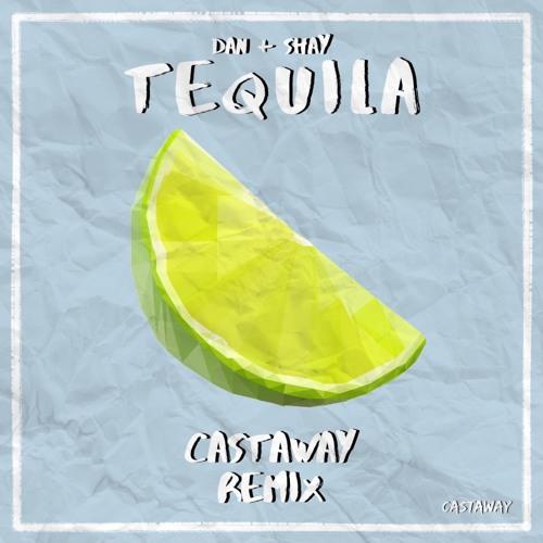 Dan + Shay- Tequila (Castaway Remix)