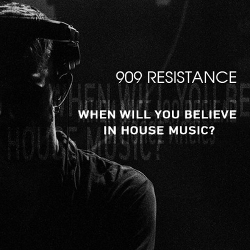 When Will You Believe In House Music - 909Resistance - DJ Set