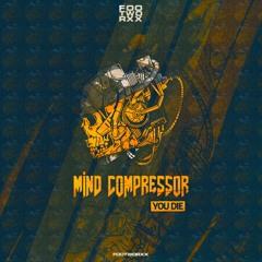 MIND COMPRESSOR - YOU DIE (FWXXDIGI072)
