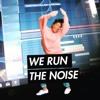 WE RUN THE NOISE