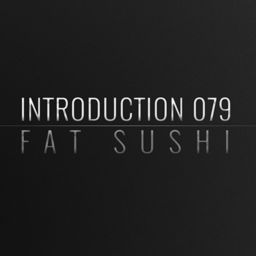 Introduction 079 | Fat Sushi
