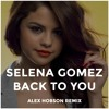 Selena Gomez - Back To You (Alex Hobson Remix)
