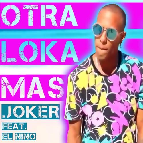 Otra Loka Mas - JOKER Feat El Nino - Cubaton Reggaeton Cubano