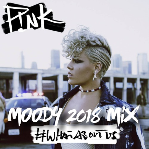 P!nk - What About Us (MOODY 2018 Mix) FREE DOWNLOAD