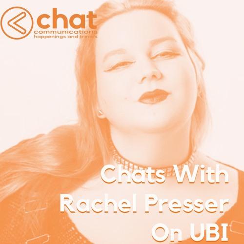 Chats With Rachel Presser On UBI