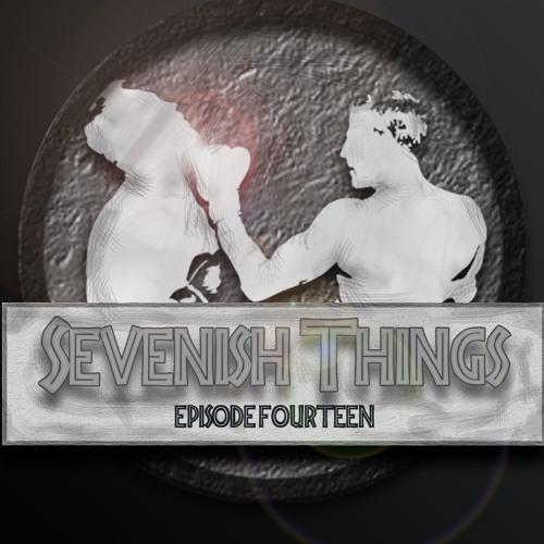 Sevenish Things - Episode 14