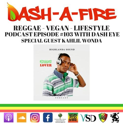 EP #103 W/ KAHLIL WONDA HOSTED BY DASH EYE-REGGAE & VEGAN LIFESTYLE