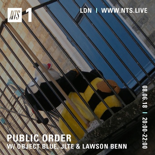 Public Order on NTS Radio w/ Object Blue, Jlte & Lawson Benn - June 2018