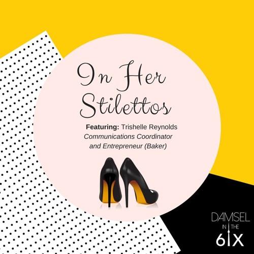 In Her Stilettos - Trishelle Reynolds: Communications Coordinator, Entrepreneur (Baker)