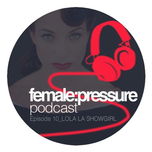 f:p podcast episode 10_Lola La Showgirl