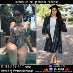 EP. 75 - R-E-S-P-E-C-T Me w/ Mandii B of Whoreible Decisions Podcast