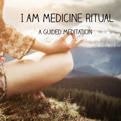 I Am Medicine Ritual