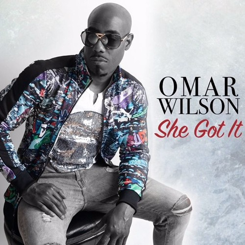 SHE GOT IT - Omar Wilson