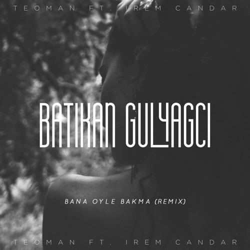 Teoman ft. Irem Candar - Bana Oyle Bakma (Batikan Gulyagci Remix)