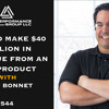 How to Make $40 Million in Revenue from an 11¢ Product l Bret Bonnet l Episode #544