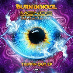 Burn In Noise & Menog - Trippin Out