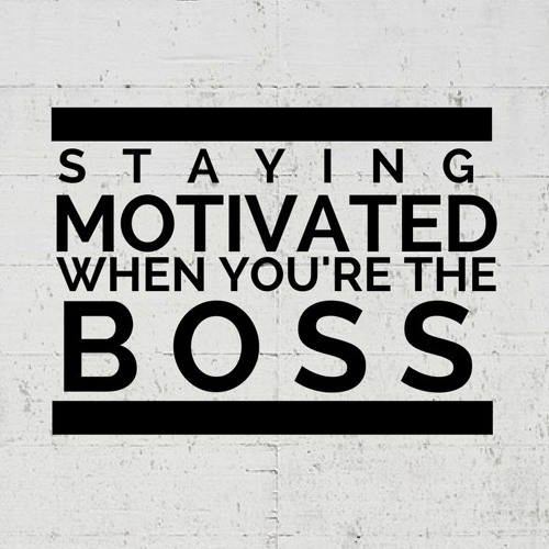 Staying Motivated when You're the Boss