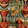 The Three Questions: How to Discover and Master the Power Within You, By Don Miguel Ruiz and Barbara Emrys, Read by Christian Barillas