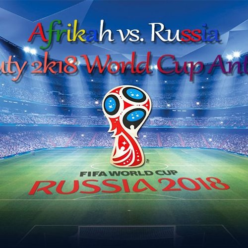 Afrikah vs Russia (Heavy Duty 2k18 World Cup Anthem Edit) by DJ