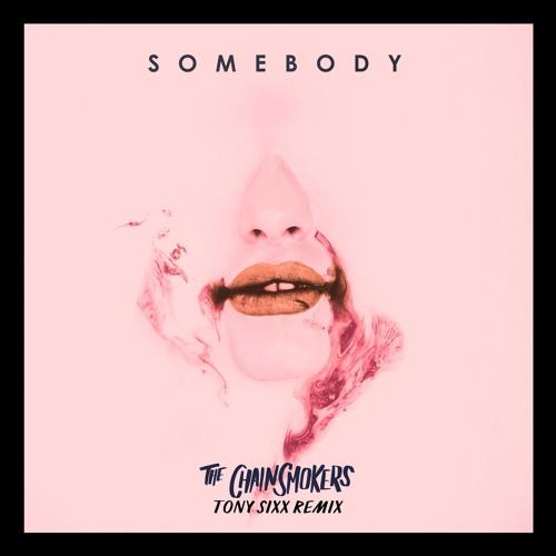 The Chainsmokers Ft. Drew Love - Somebody (Tony Sixx Remix)