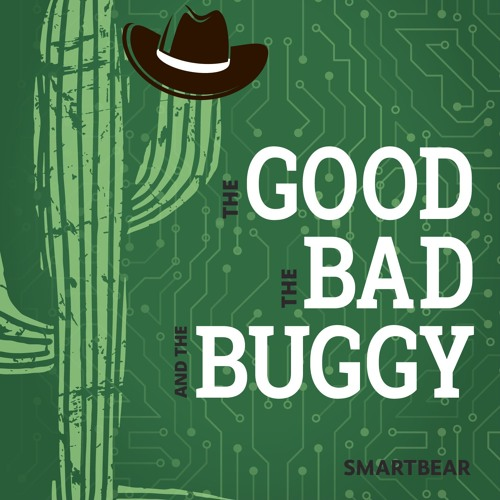 The Good, the Bad, and the Buggy Podcast
