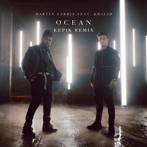 Martin Garrix - Ocean feat. Khalid (KEPIK Remix) OUT NOW