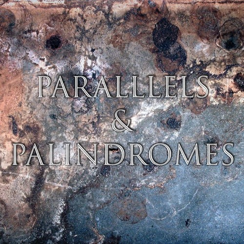 parallels & palindromes