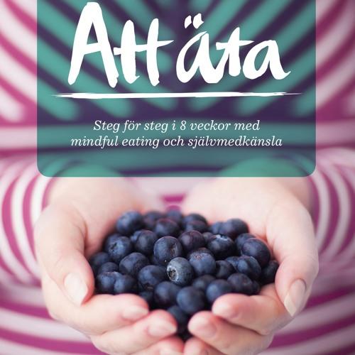 Att Äta – steg för steg i 8 veckor med mindful eating och självmedkänsla