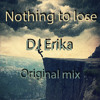 DJ Erika - Nothing to lose (Original mix)