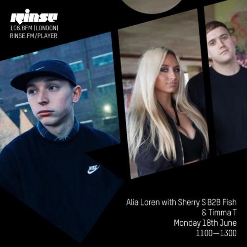 RINSE FM - Alia Loren with Sherry S b2b Fish & Timma T - 18th June 2018